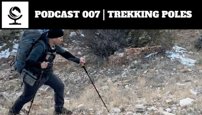Podcast 007 | Trekking Poles