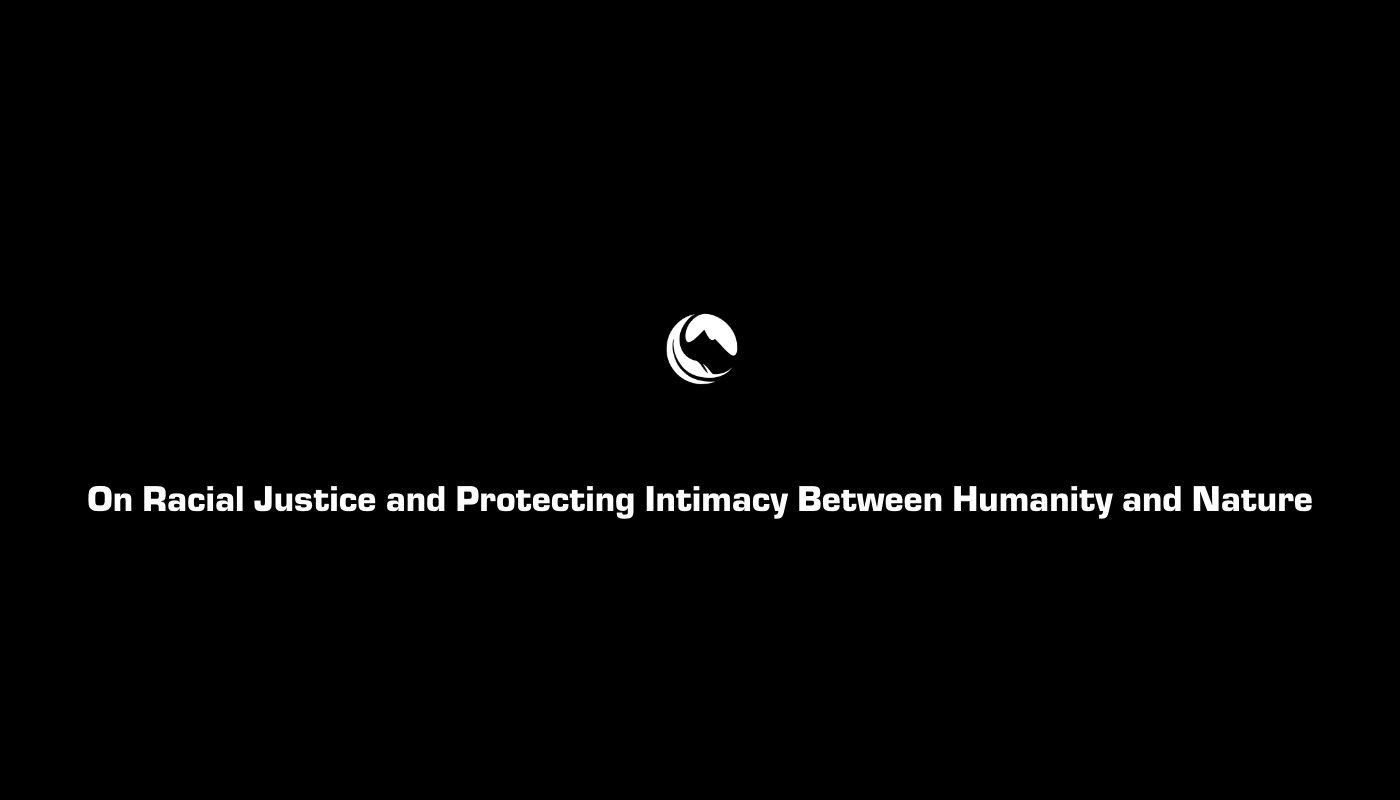 On Racial Justice and Protecting Intimacy Between Humanity and Nature