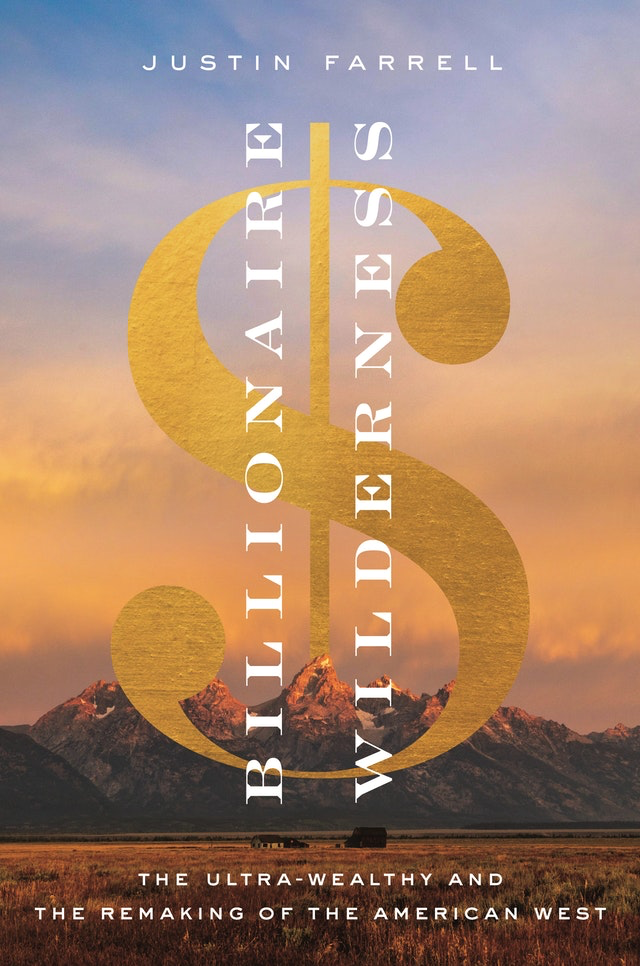 "the cover art of ""Billionaire Wilderness: The Ultra-wealthy and the Remaking of the American West."" It&squot;s an expansive view of western mountains with a dollar sign superimposed over the landscape."